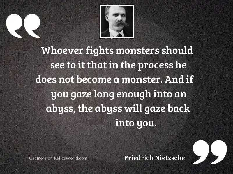 Whoever Fights Monsters Should See Inspirational Quote By Friedrich Nietzsche