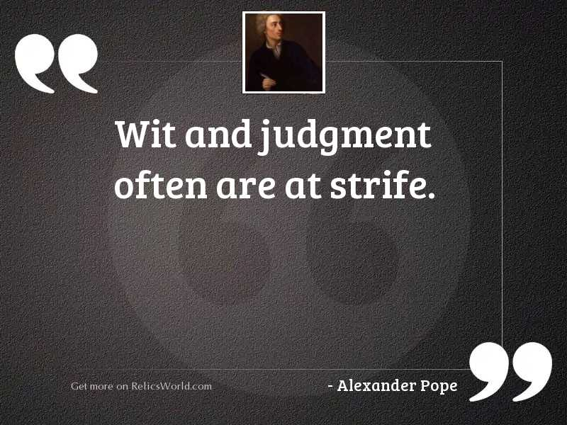 Wit and judgment often are