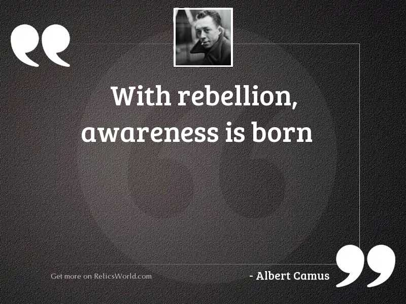 With rebellion, awareness is born
