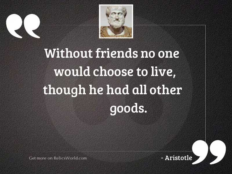 Without friends no one would
