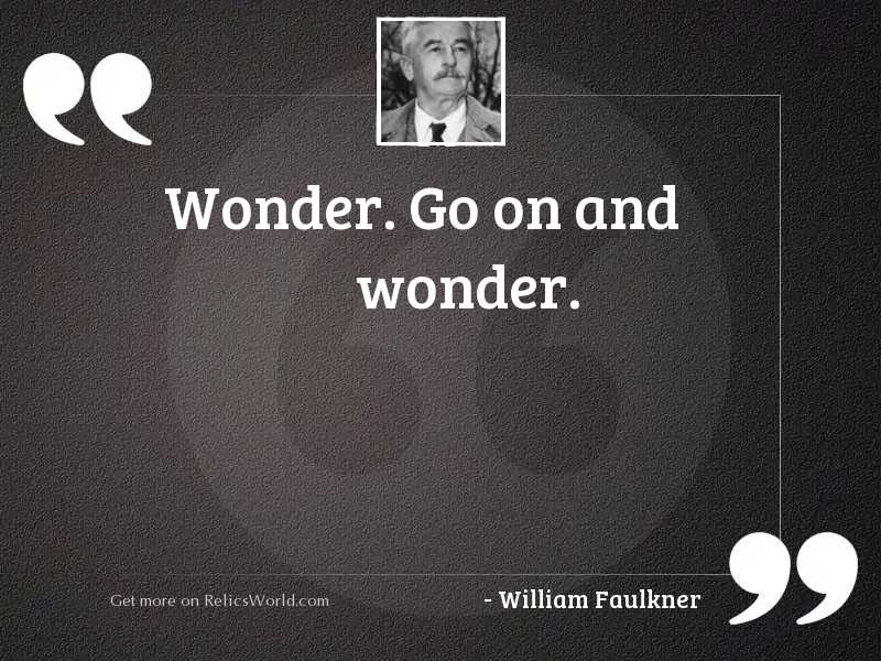 Wonder. Go on and wonder.
