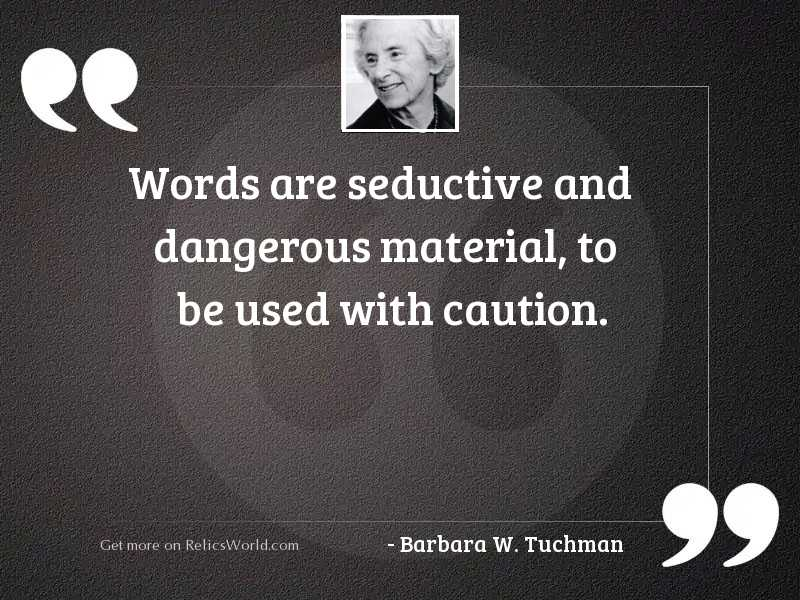 Words are seductive and dangerous