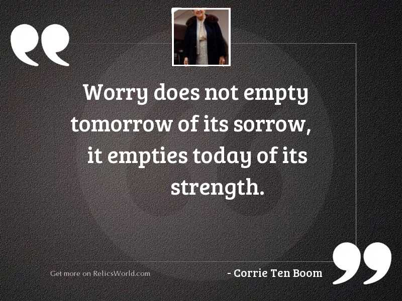 Worry does not empty tomorrow