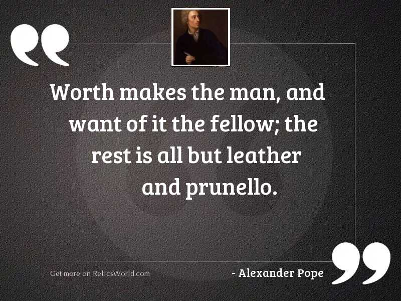 Worth makes the man, and