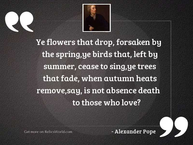 Ye flowers that drop, forsaken