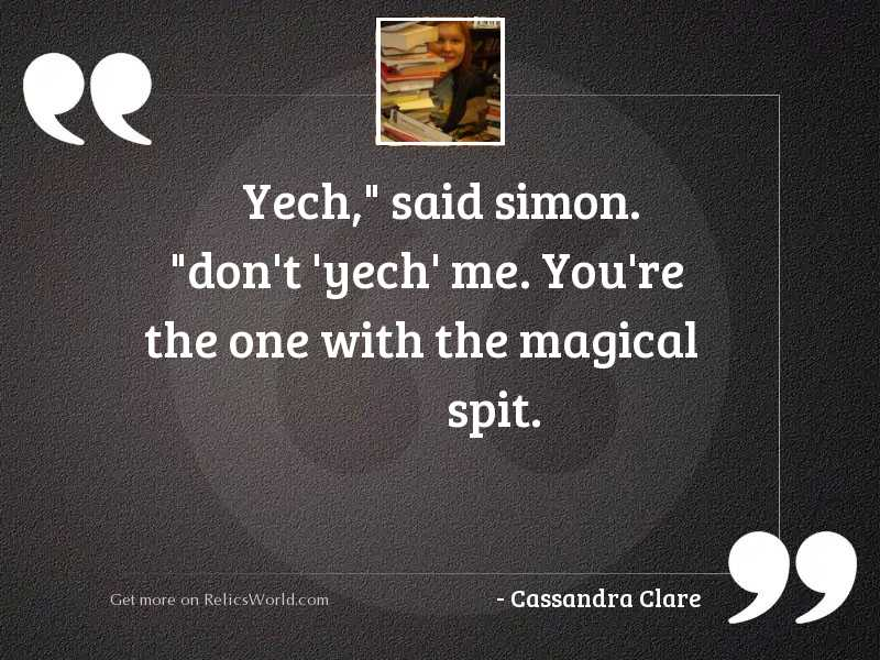 Yech said Simon Dont yech