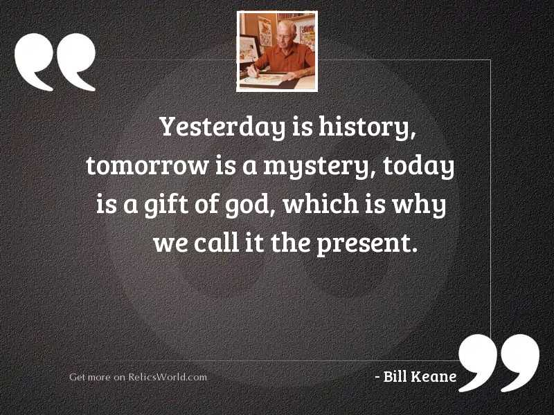 Yesterday is history, tomorrow is