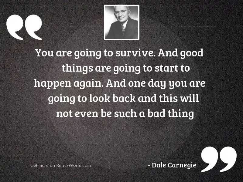 You are going to survive.