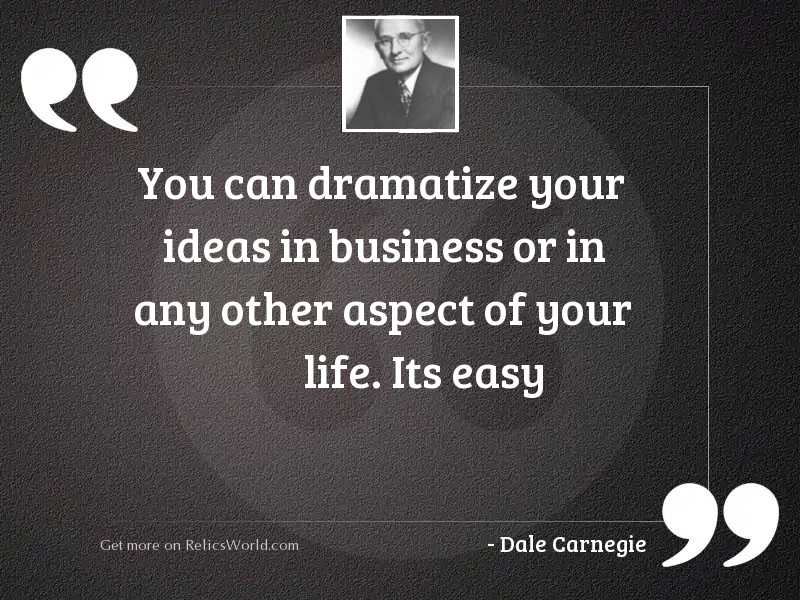 You can dramatize your ideas