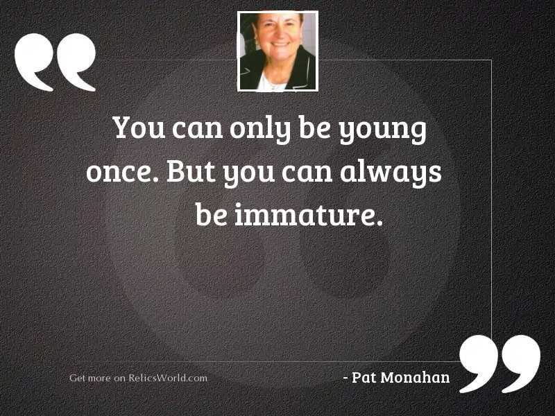 You can only be young