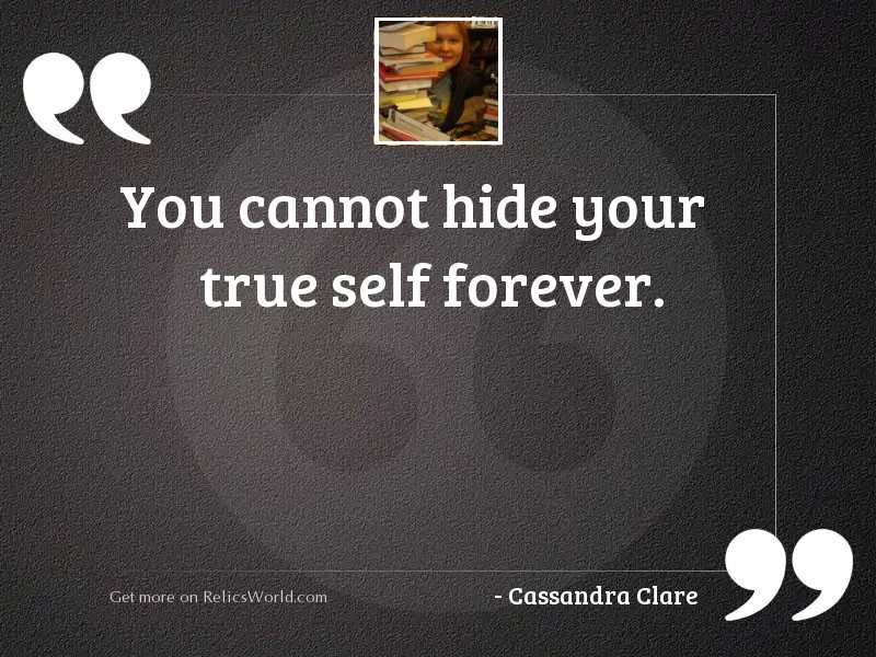 You cannot hide your true