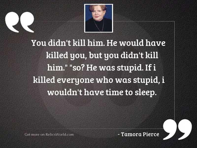 You didn't kill him.