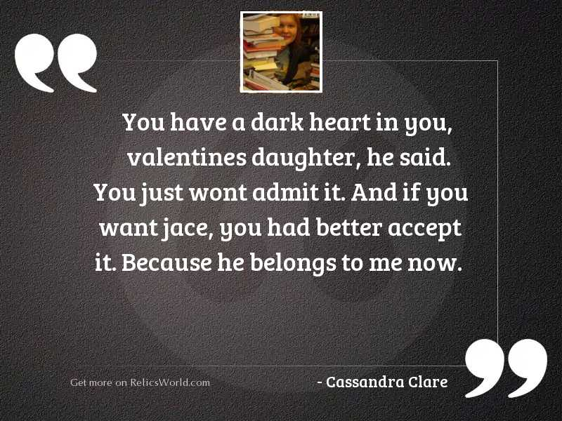 You have a dark heart