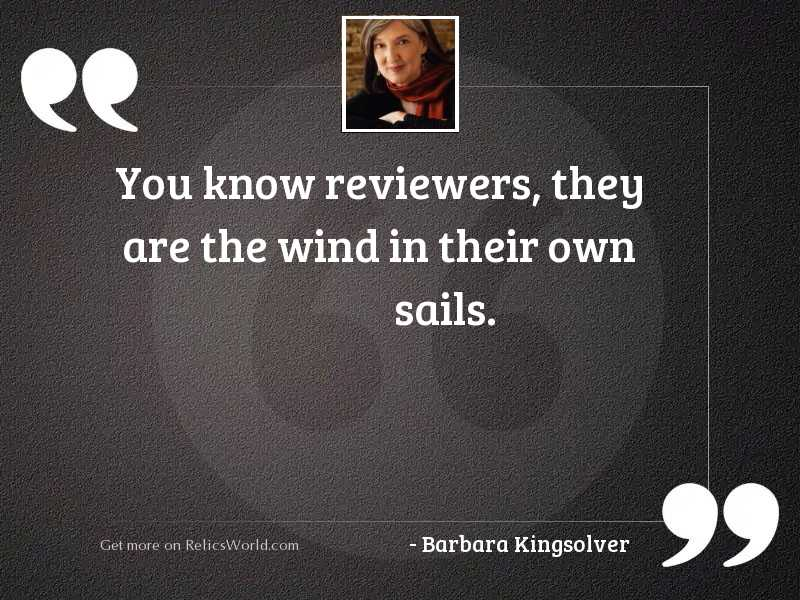 You know reviewers, they are