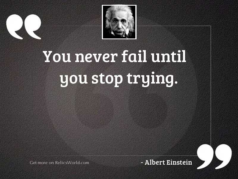You never fail until you
