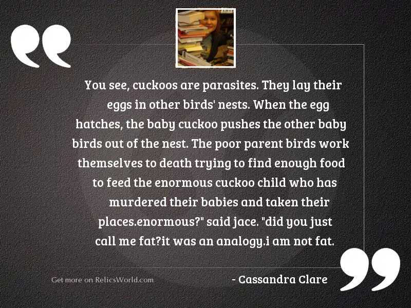 You see, cuckoos are parasites.