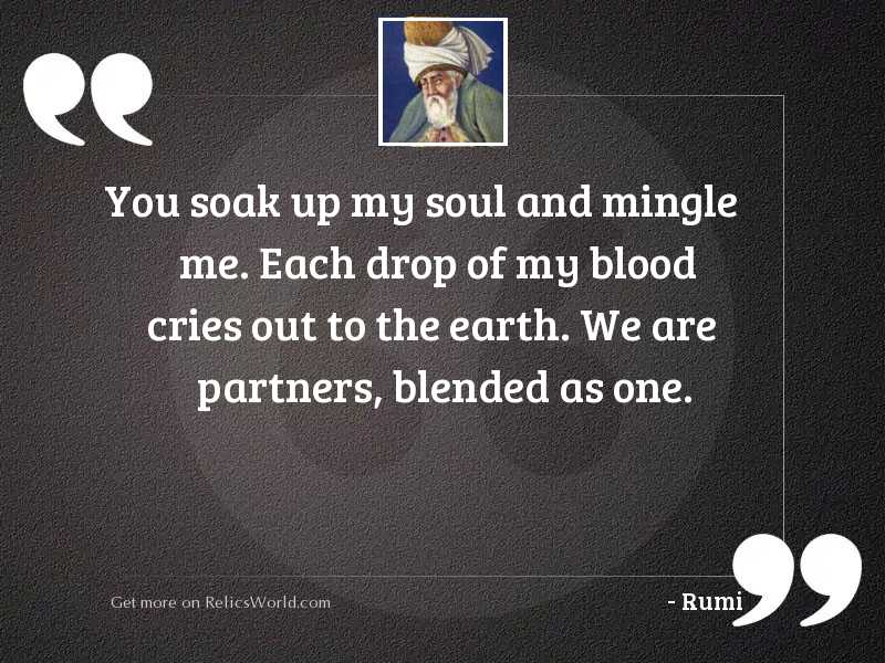 You soak up my soul