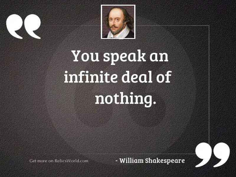 You speak an infinite deal