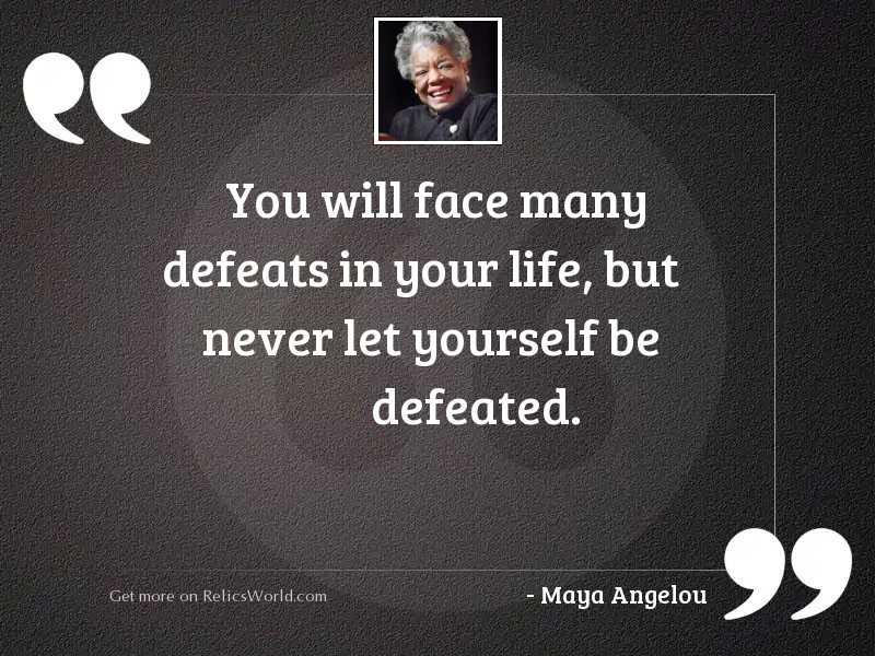 You will face many defeats